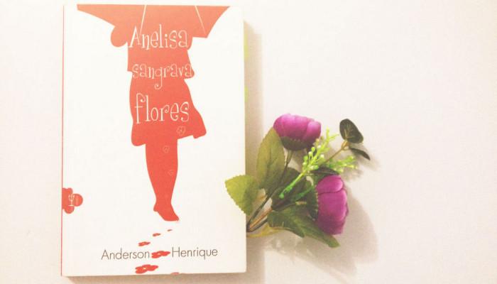Anelisa sangrava flores – Anderson Henrique
